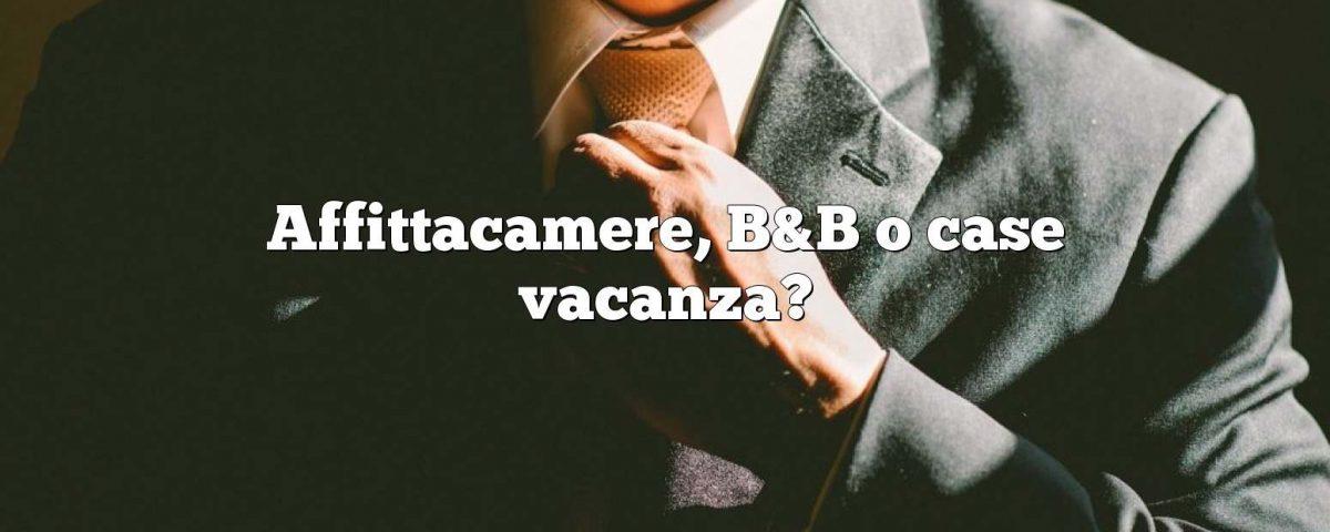 Affittacamere, B&B o case vacanza?