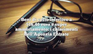 Beni di costo inferiore a 516,46 euro e super ammortamento: i chiarimenti dell'Agenzia Entrate