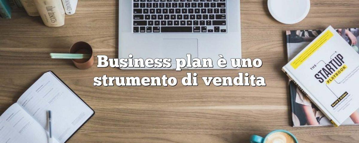 Business plan è uno strumento di vendita