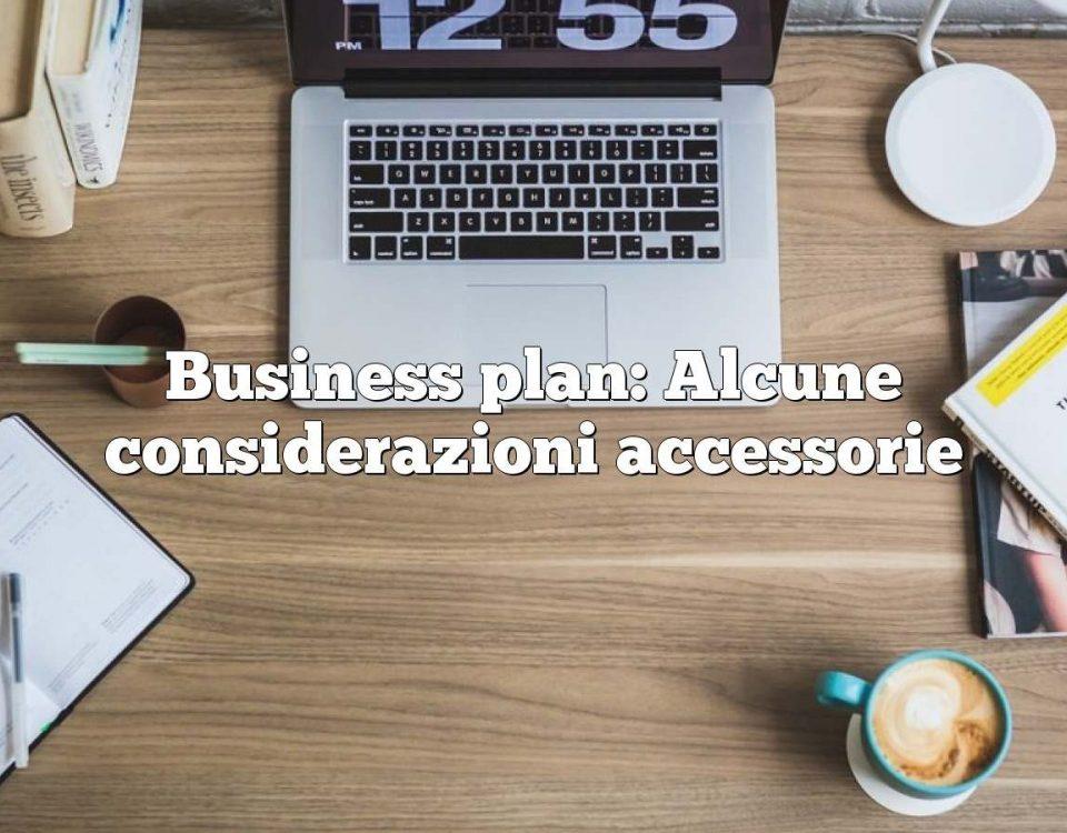Business plan: Alcune considerazioni accessorie