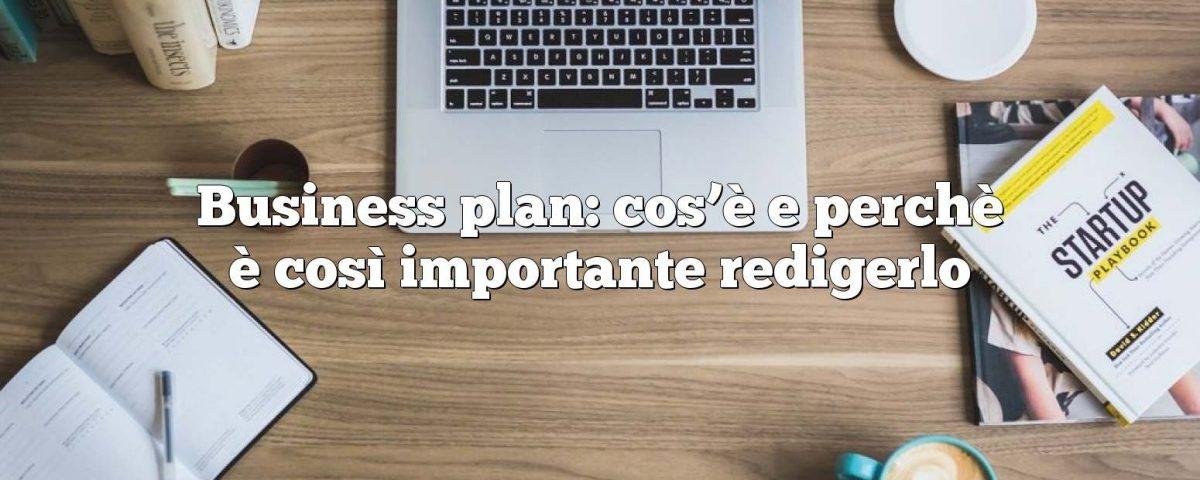Business plan: cos'è e perchè è così importante redigerlo
