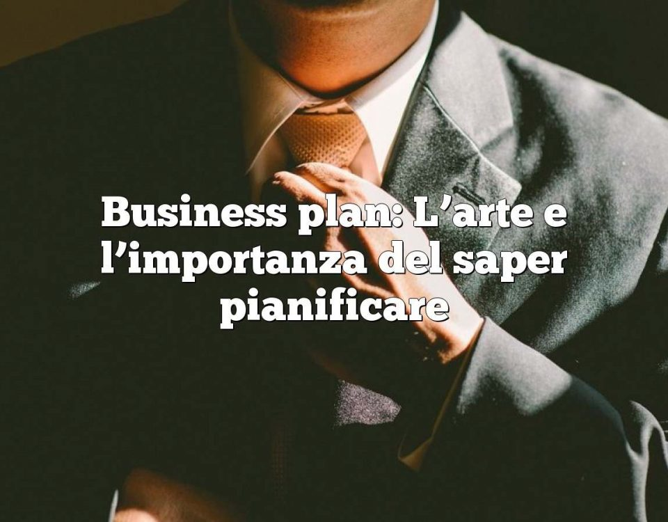 Business plan: L'arte e l'importanza del saper pianificare