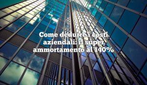 Come dedurre i costi aziendali: il super ammortamento al 140%