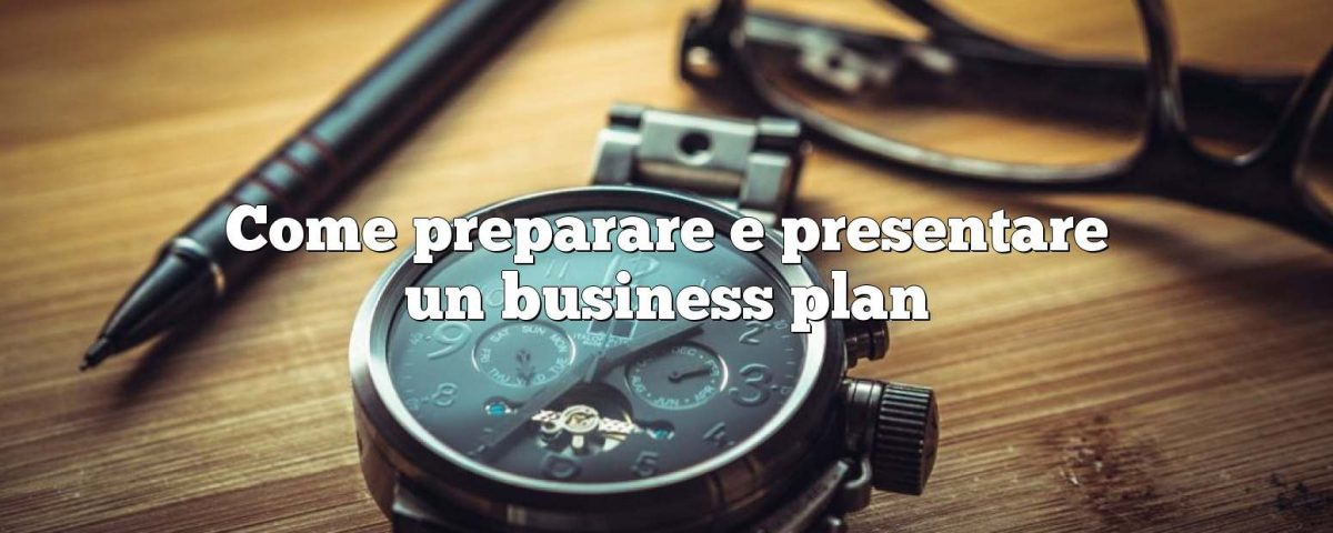 Come preparare e presentare un business plan