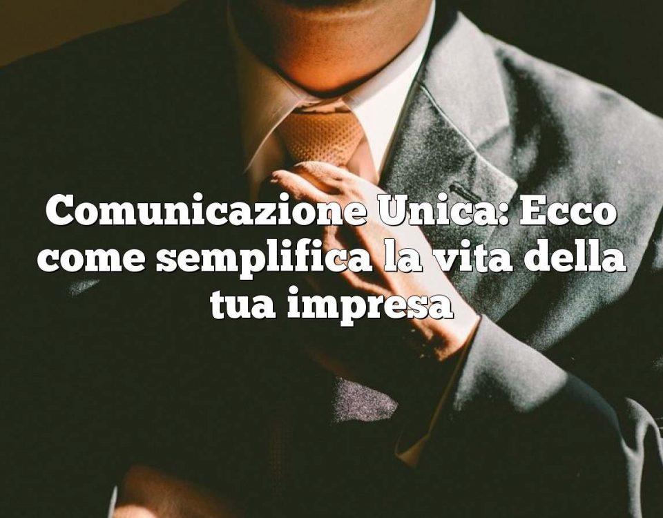 Comunicazione Unica: Ecco come semplifica la vita della tua impresa