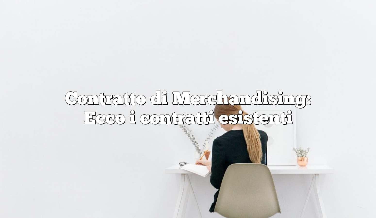 Contratto di Merchandising: Ecco i contratti esistenti