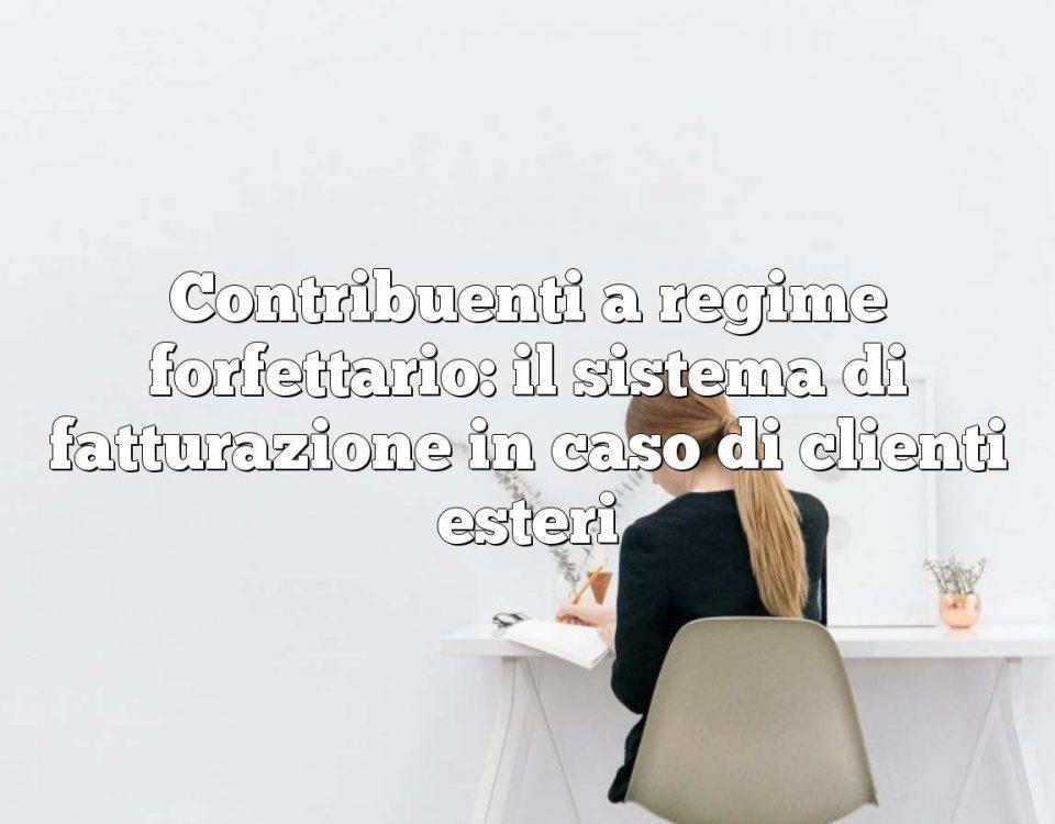 Contribuenti a regime forfettario: il sistema di fatturazione in caso di clienti esteri