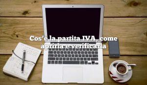 Cos'è la partita IVA, come aprirla e verificarla