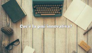 Cos'è la pmi innovativa?