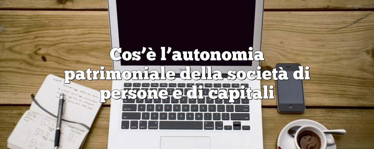 Cos'è l'autonomia patrimoniale della società di persone e di capitali