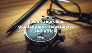 Coworking: come guadagnare o risparmiare sull'ufficio