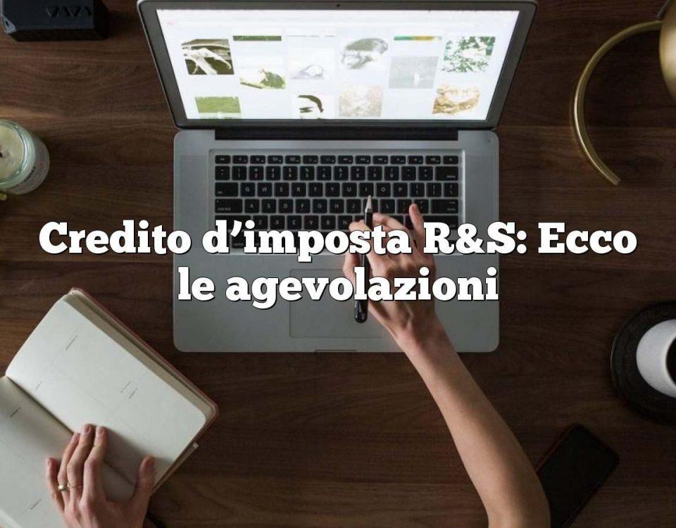 Credito d'imposta R&S: Ecco le agevolazioni