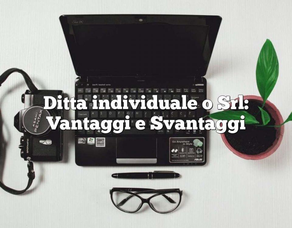 Ditta individuale o Srl: Vantaggi e Svantaggi