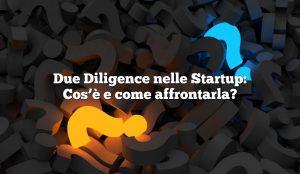 Due Diligence nelle Startup: Cos'è e come affrontarla?
