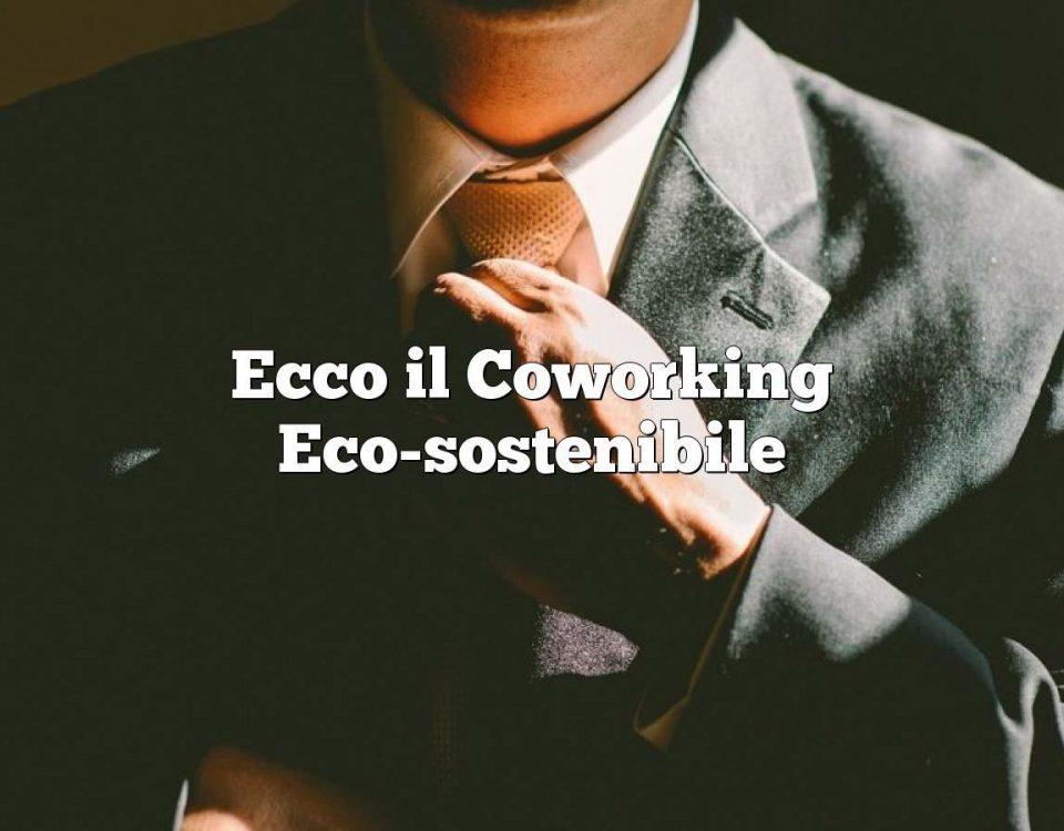Ecco il Coworking Eco-sostenibile