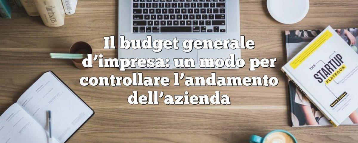Il budget generale d'impresa: un modo per controllare l'andamento dell'azienda