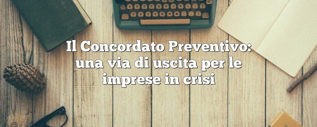 Il Concordato Preventivo: una via di uscita per le imprese in crisi