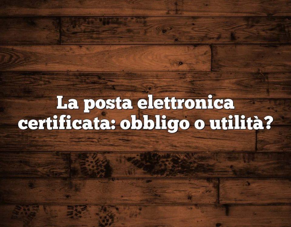 La posta elettronica certificata: obbligo o utilità?