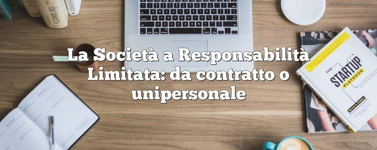 La Società a Responsabilità Limitata: da contratto o unipersonale
