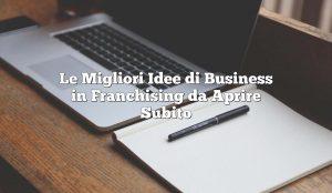 Le Migliori Idee di Business in Franchising da Aprire Subito