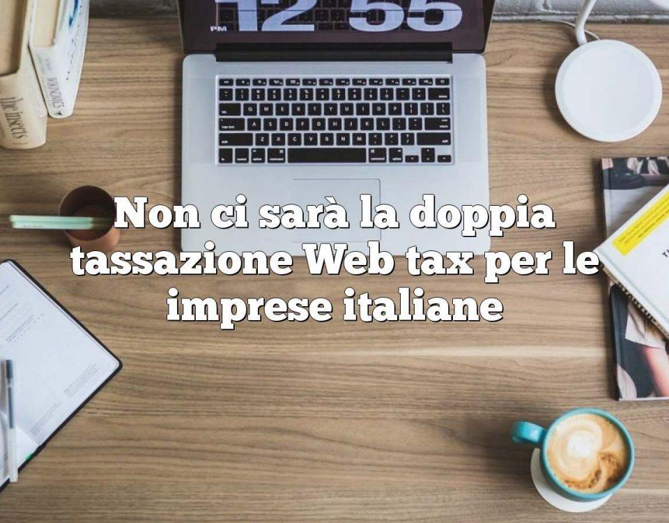 Non ci sarà la doppia tassazione Web tax per le imprese italiane
