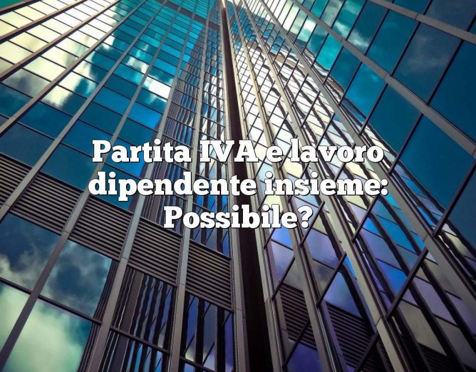 Partita IVA e lavoro dipendente insieme: Possibile?