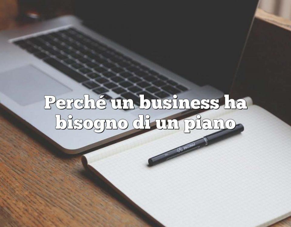 Perché un business ha bisogno di un piano