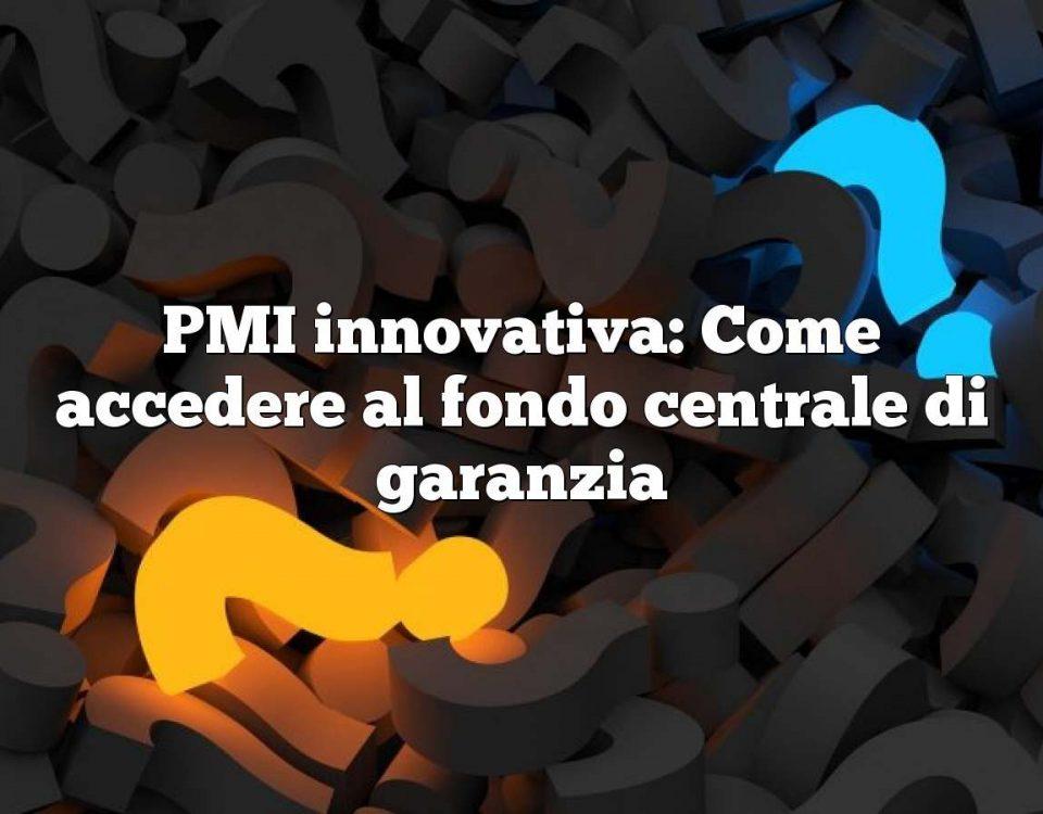 PMI innovativa: Come accedere al fondo centrale di garanzia