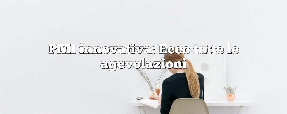 PMI innovativa: Ecco tutte le agevolazioni