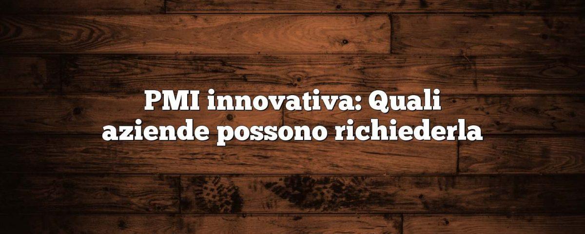 PMI innovativa: Quali aziende possono richiederla