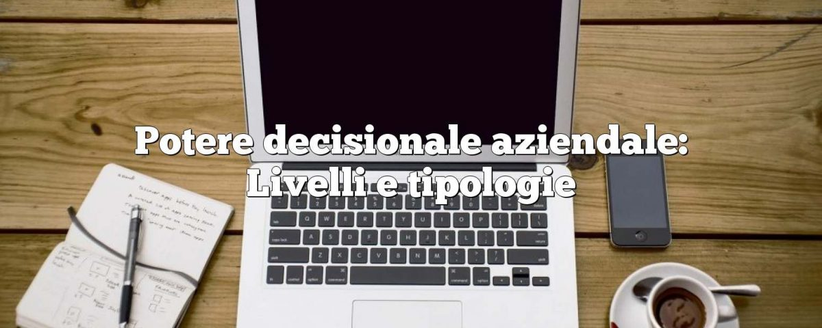 Potere decisionale aziendale: Livelli e tipologie