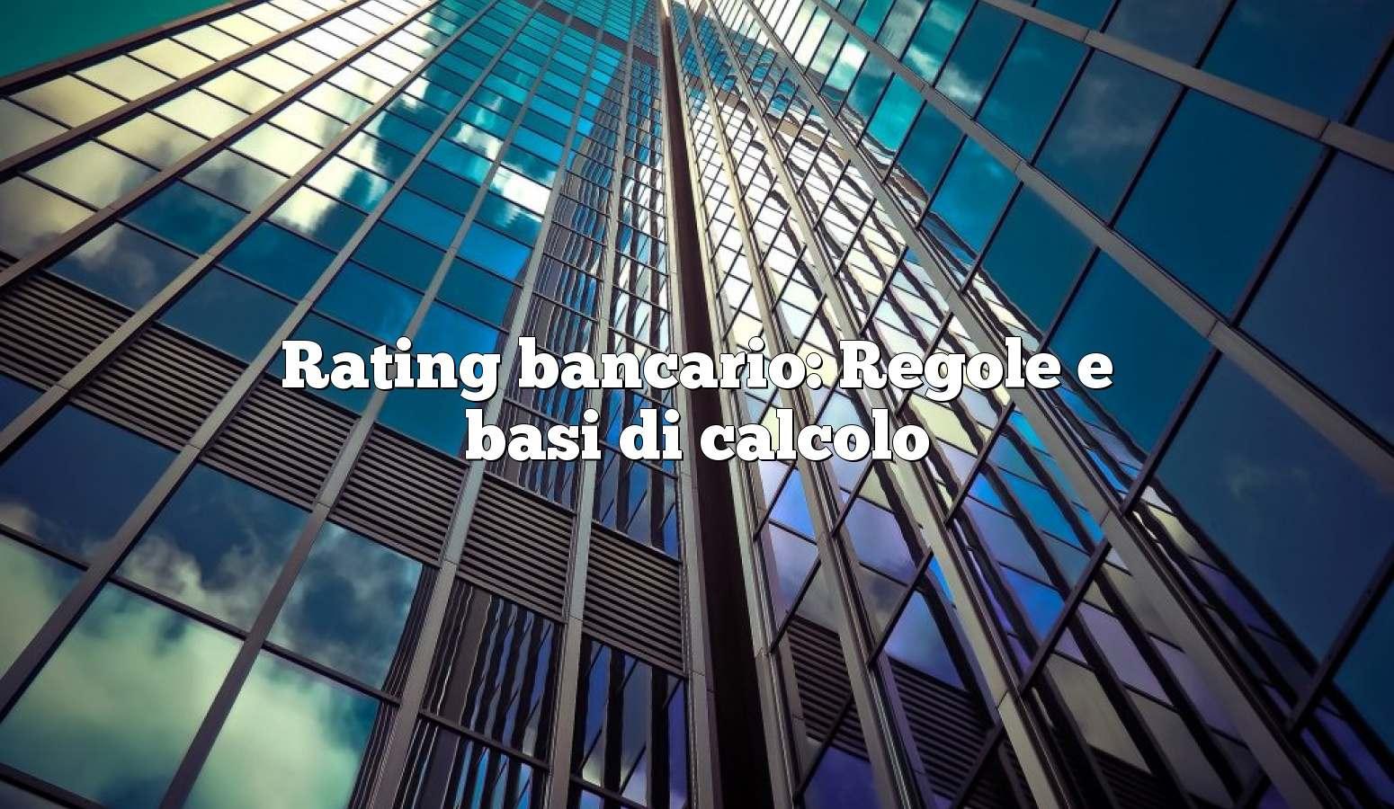 Rating bancario: Regole e basi di calcolo