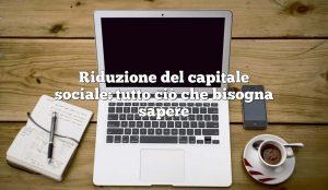 Riduzione del capitale sociale: tutto ciò che bisogna sapere