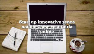 Start up innovative senza notaio: Come costituirla online