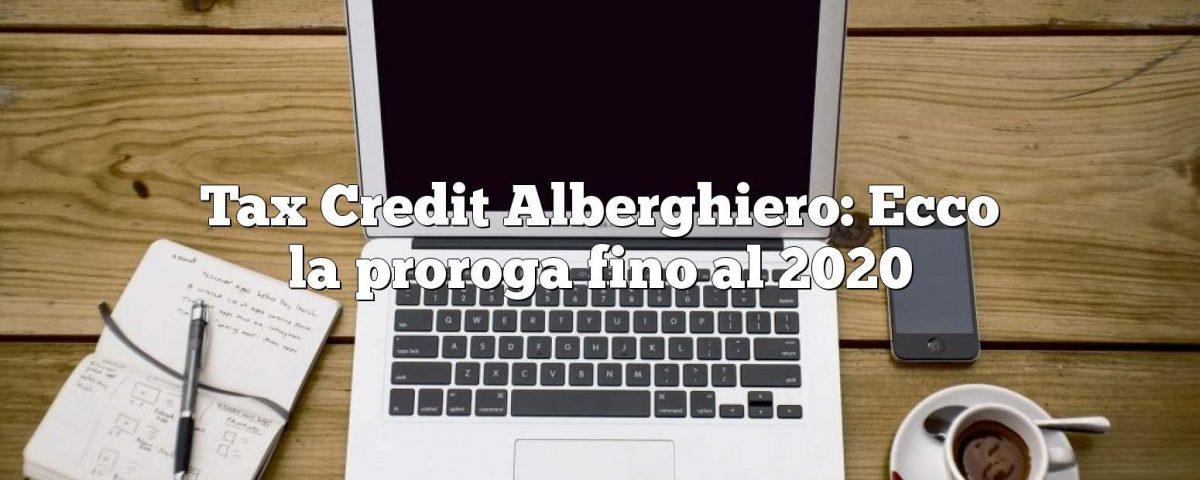 Tax Credit Alberghiero: Ecco la proroga fino al 2020