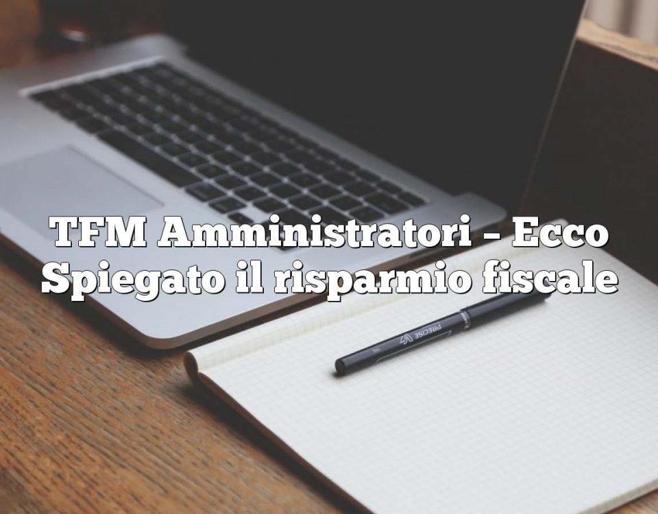 TFM Amministratori – Ecco Spiegato il risparmio fiscale