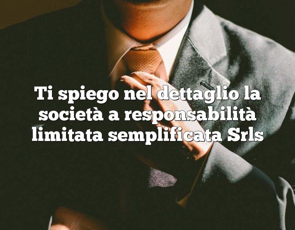 Ti spiego nel dettaglio la società a responsabilità limitata semplificata Srls