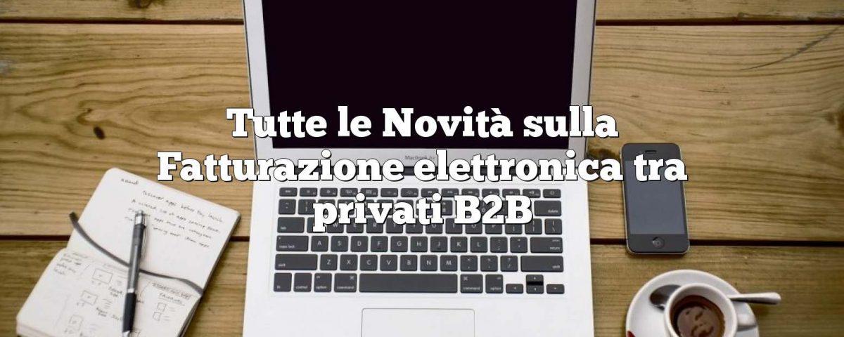 Tutte le Novità sulla Fatturazione elettronica tra privati B2B