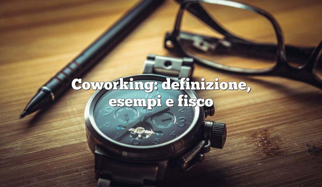 Coworking: definizione, esempi e fisco