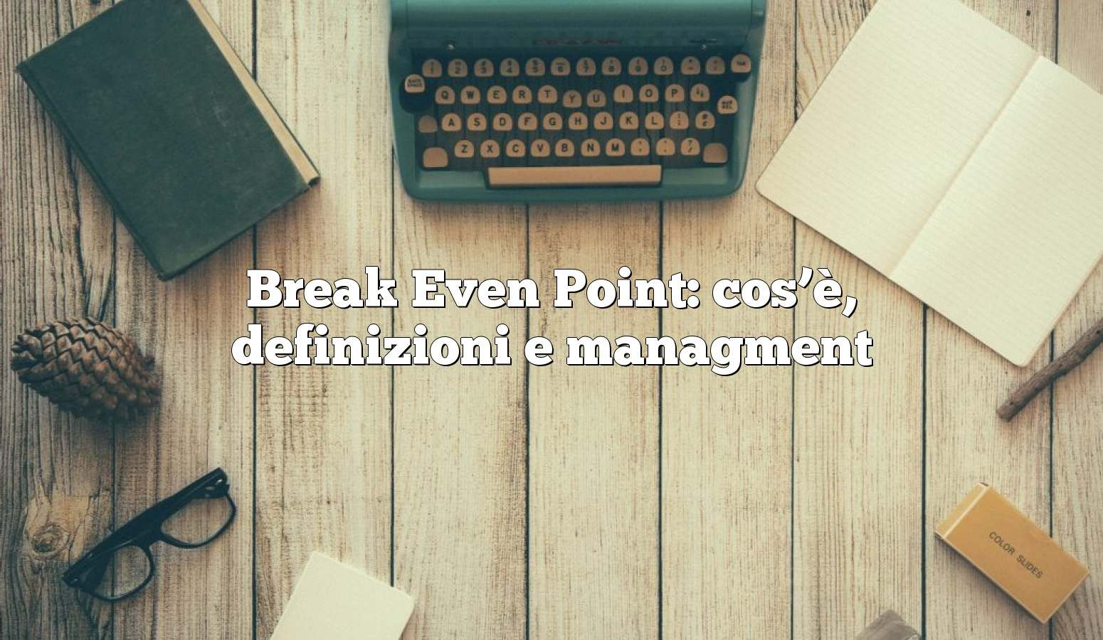 Break Even Point: cos'è, definizioni e managment