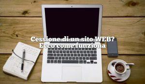 Cessione di un sito WEB? Ecco come funziona