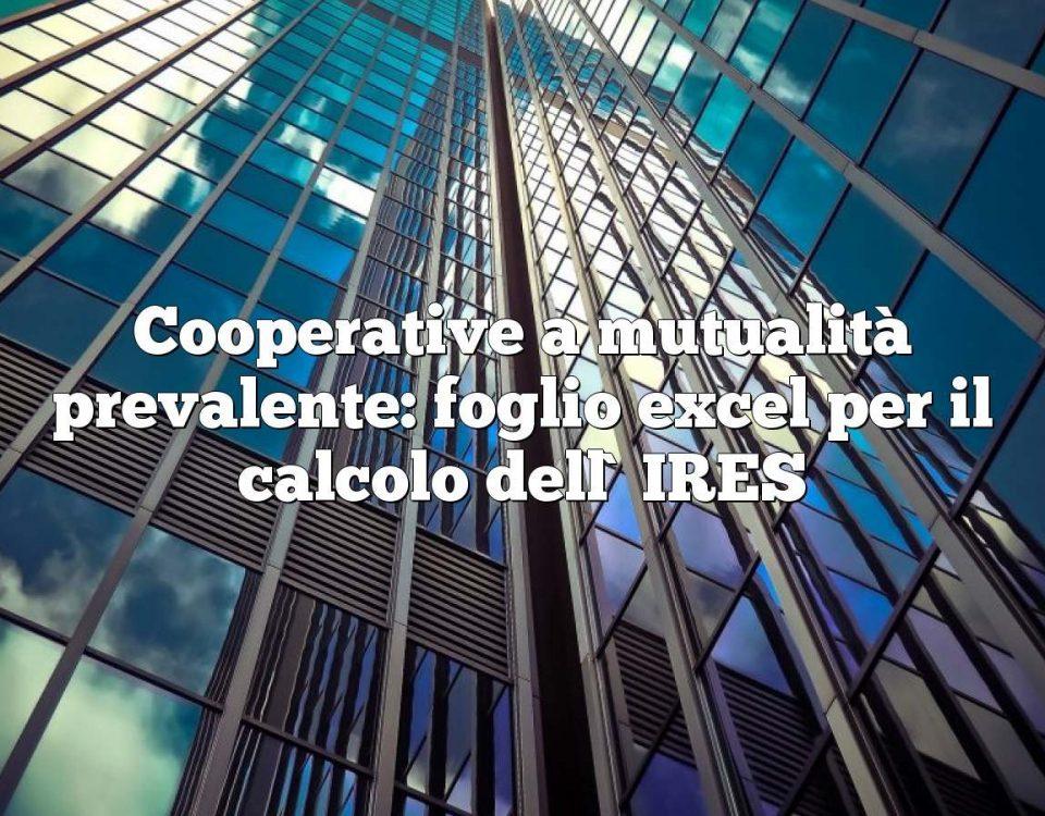 Cooperative a mutualità prevalente: foglio excel per il calcolo dell`IRES