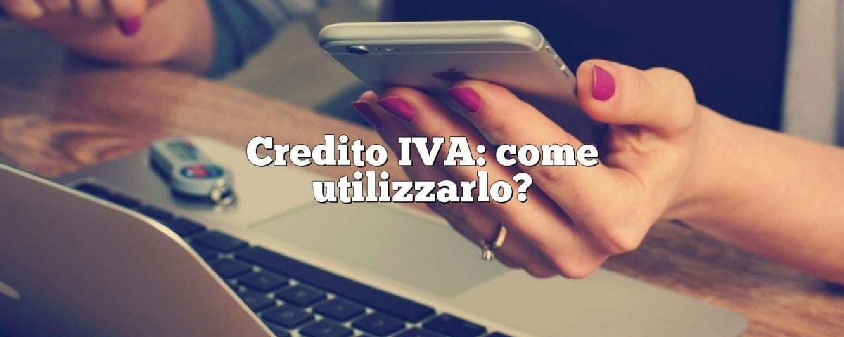 Credito IVA: come utilizzarlo?