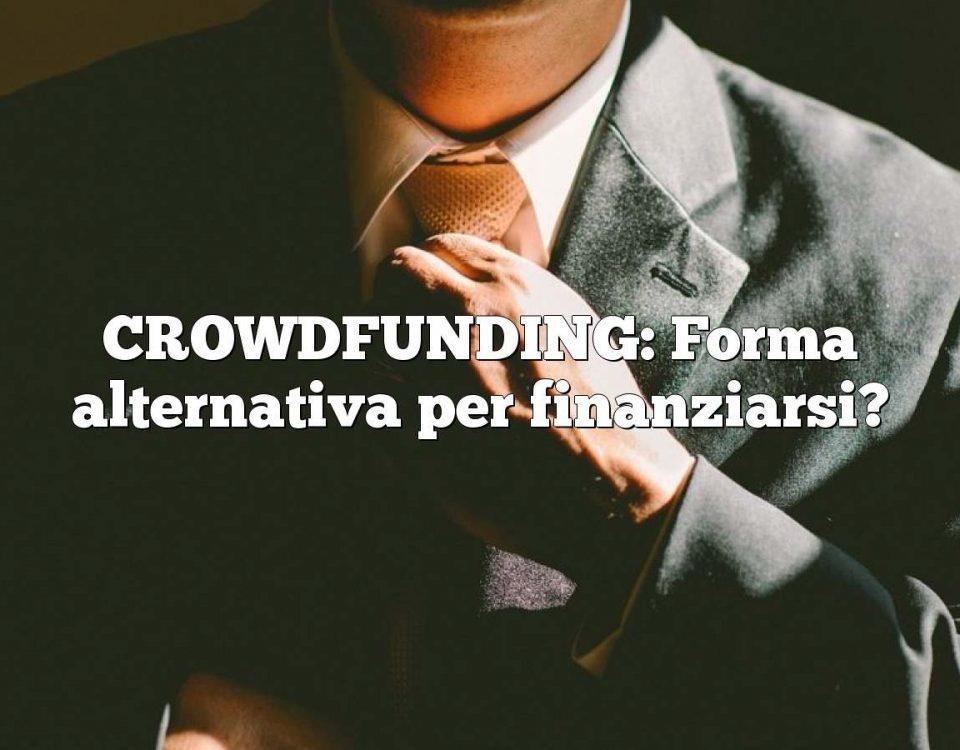 CROWDFUNDING: Forma alternativa per finanziarsi?