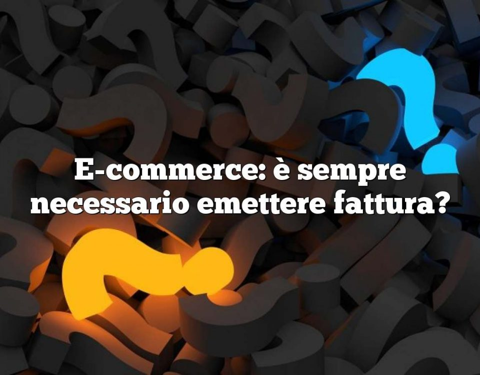 E-commerce: è sempre necessario emettere fattura?