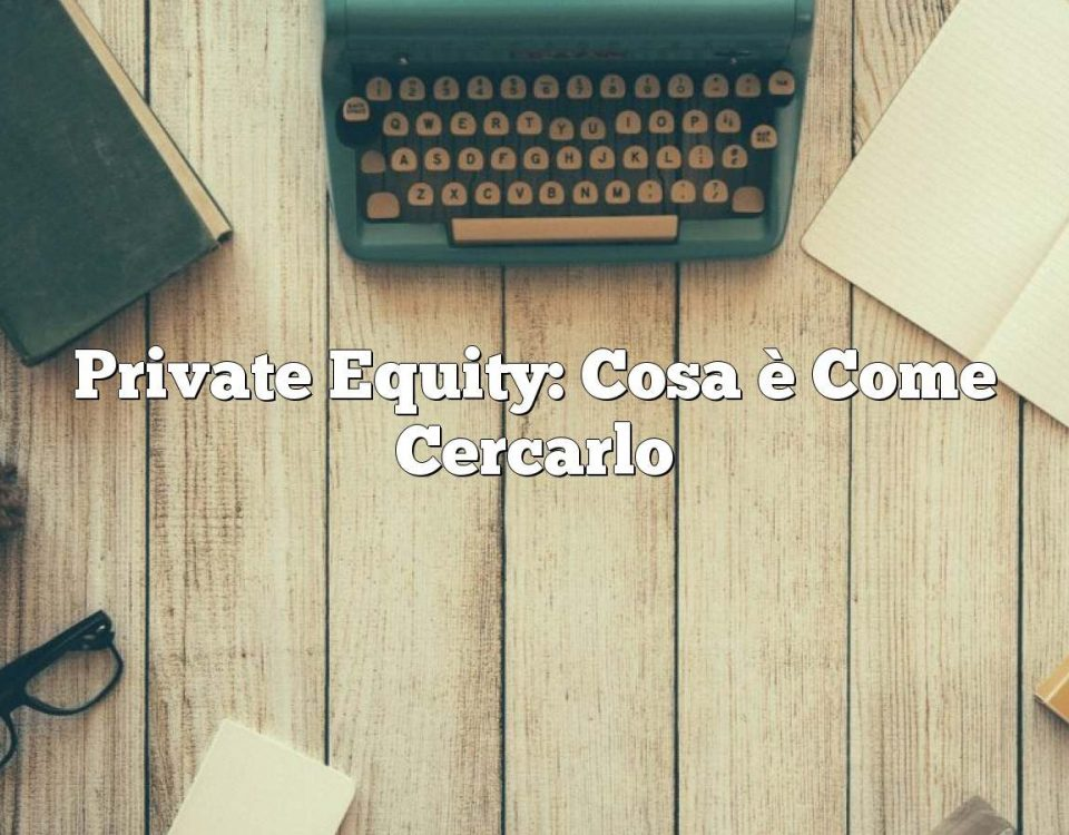 Private Equity: Cosa è Come Cercarlo
