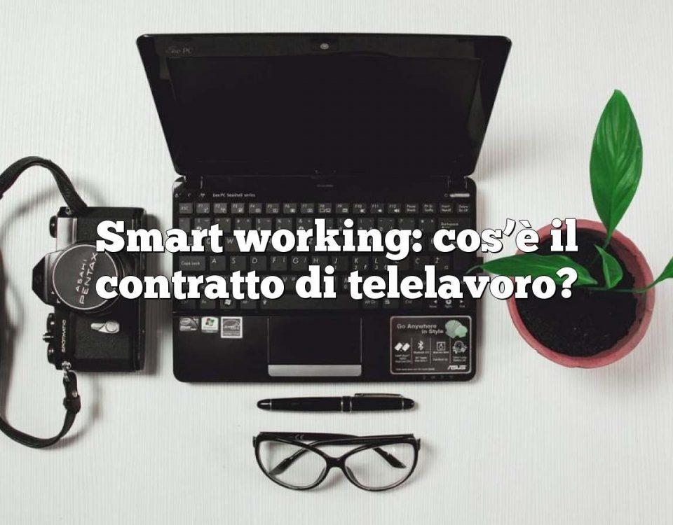 Smart working: cos'è il contratto di telelavoro?
