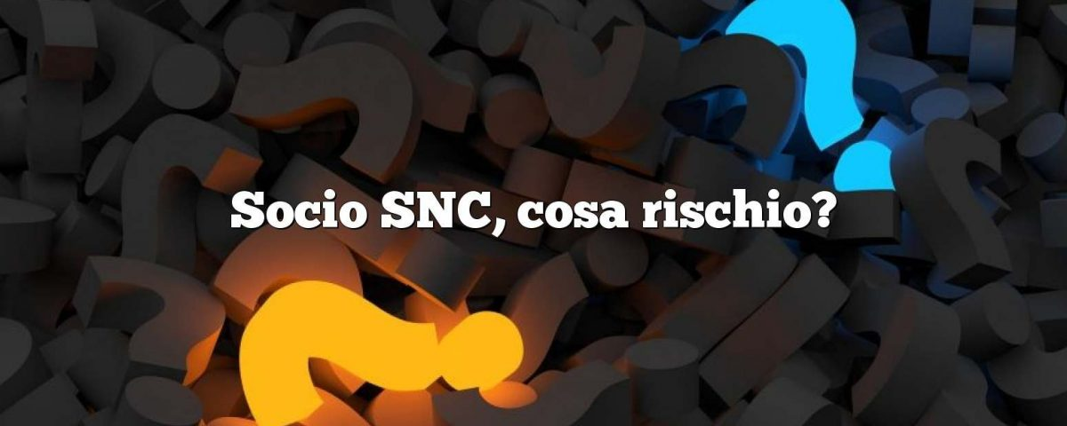 Socio SNC, cosa rischio?