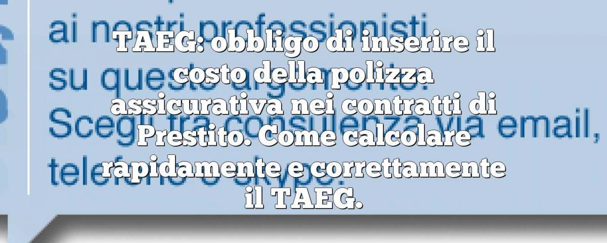 TAEG: obbligo di inserire il costo della polizza assicurativa nei contratti di Prestito. Come calcolare rapidamente e correttamente il TAEG.