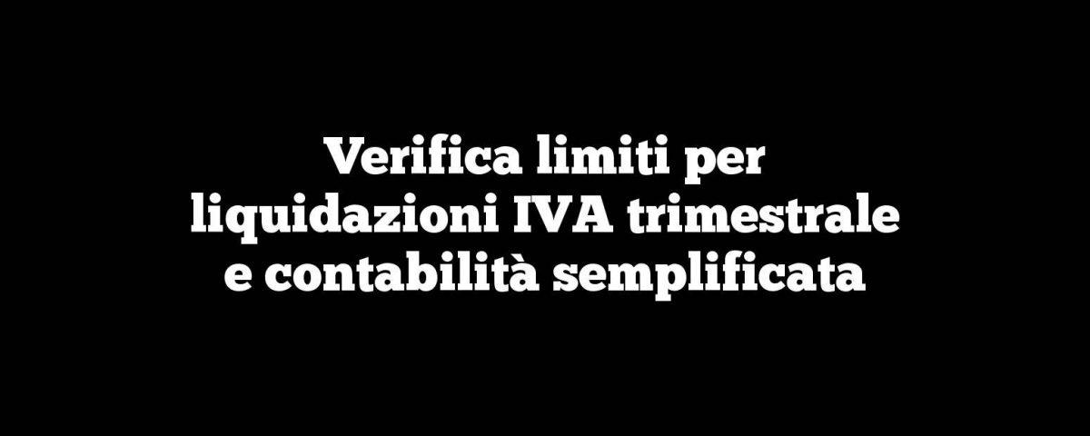 Verifica limiti per liquidazioni IVA trimestrale e contabilità semplificata